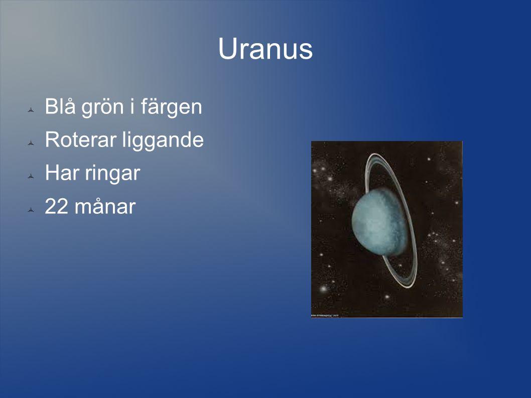 Uranus  Blå grön i färgen  Roterar liggande  Har ringar  22 månar