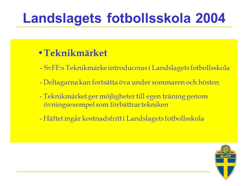 Landslagets fotbollsskola 2004 Teknikmärket - SvFF:s Teknikmärke introduceras i Landslagets fotbollsskola - Deltagarna kan fortsätta öva under sommaren och hösten - Teknikmärket ger möjligheter till egen träning genom övningsexempel som förbättrar tekniken - Häftet ingår kostnadsfritt i Landslagets fotbollsskola