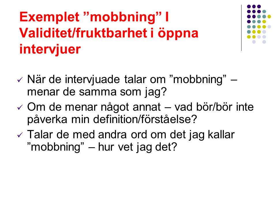Exemplet mobbning I Validitet/fruktbarhet i öppna intervjuer När de intervjuade talar om mobbning – menar de samma som jag.