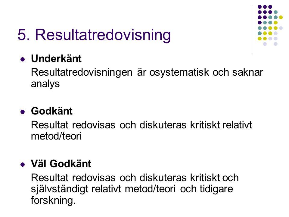 5. Resultatredovisning Underkänt Resultatredovisningen är osystematisk och saknar analys Godkänt Resultat redovisas och diskuteras kritiskt relativt m