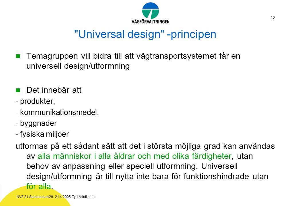 10 Universal design -principen Temagruppen vill bidra till att vägtransportsystemet får en universell design/utformning Det innebär att - produkter, - kommunikationsmedel, - byggnader - fysiska miljöer utformas på ett sådant sätt att det i största möjliga grad kan användas av alla människor i alla åldrar och med olika färdigheter, utan behov av anpassning eller speciell utformning.