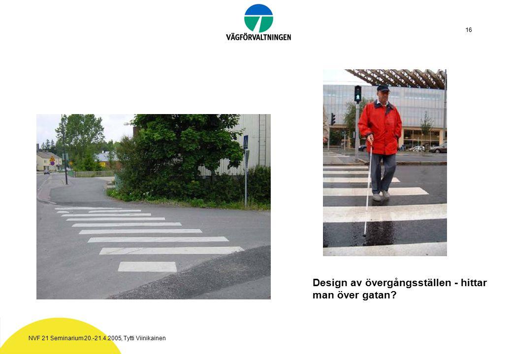 NVF 21 Seminarium 20.-21.4.2005, Tytti Viinikainen 16 Design av övergångsställen - hittar man över gatan