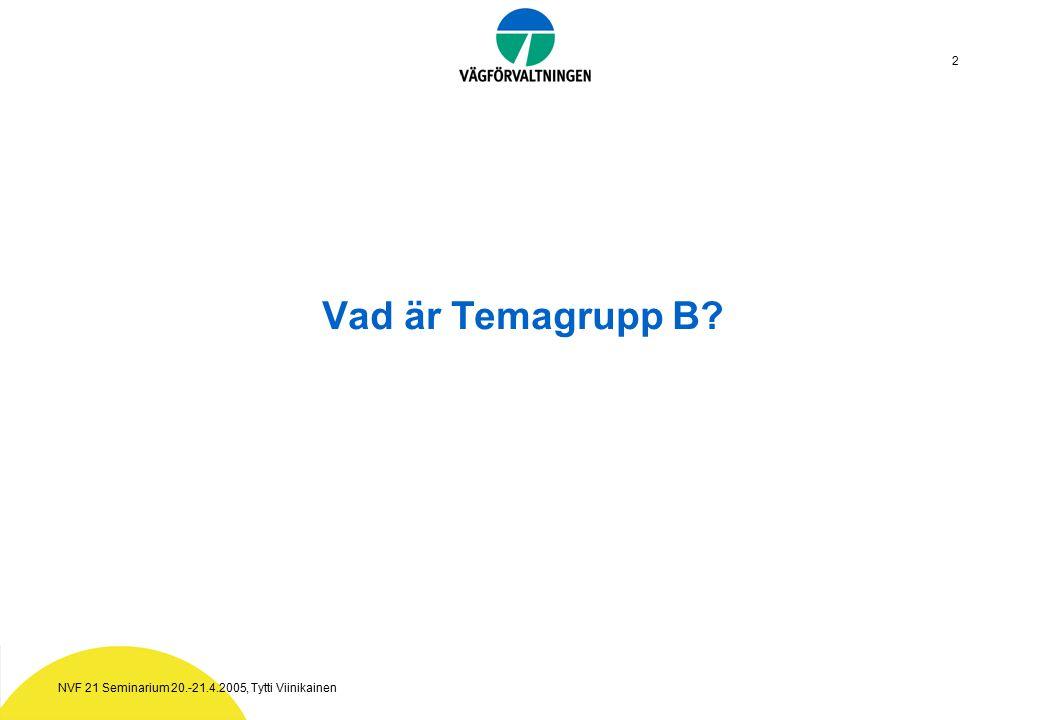 NVF 21 Seminarium 20.-21.4.2005, Tytti Viinikainen 2 Vad är Temagrupp B
