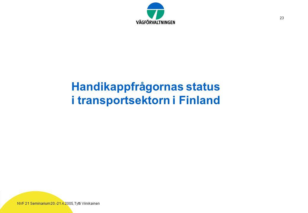 NVF 21 Seminarium 20.-21.4.2005, Tytti Viinikainen 23 Handikappfrågornas status i transportsektorn i Finland