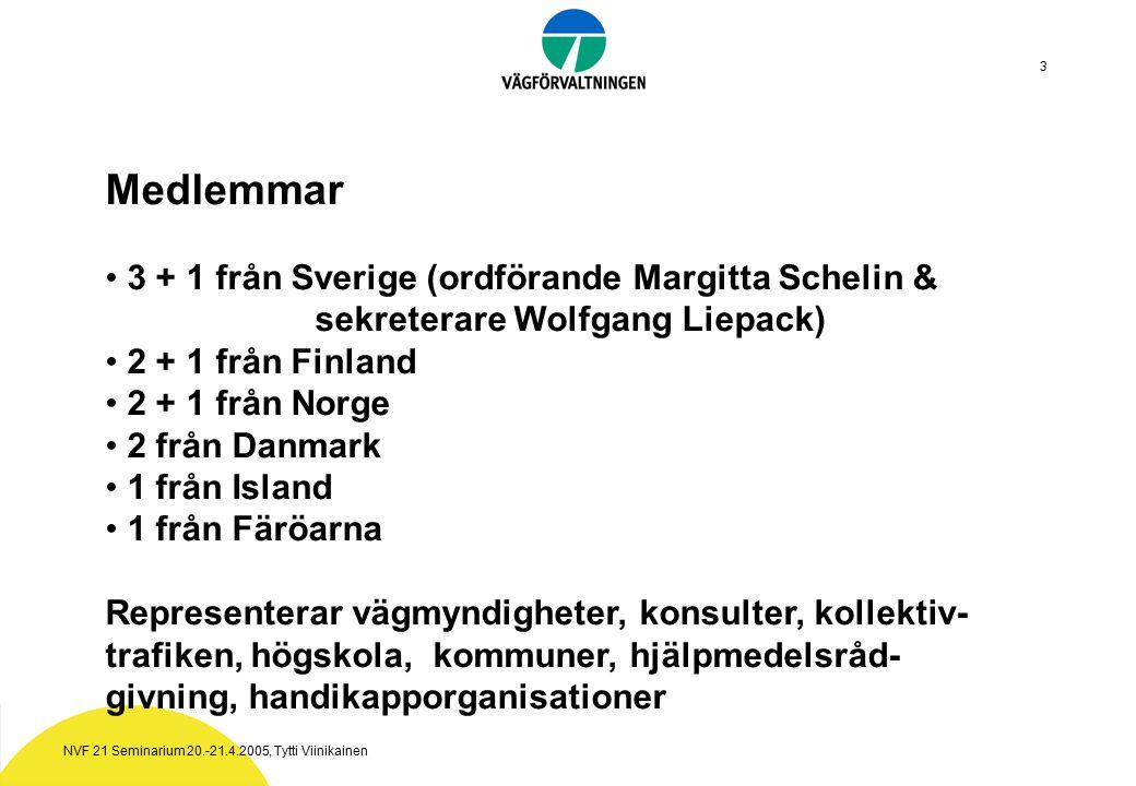 NVF 21 Seminarium 20.-21.4.2005, Tytti Viinikainen 3 Medlemmar 3 + 1 från Sverige (ordförande Margitta Schelin & sekreterare Wolfgang Liepack) 2 + 1 från Finland 2 + 1 från Norge 2 från Danmark 1 från Island 1 från Färöarna Representerar vägmyndigheter, konsulter, kollektiv- trafiken, högskola, kommuner, hjälpmedelsråd- givning, handikapporganisationer
