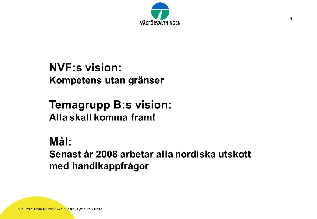 NVF 21 Seminarium 20.-21.4.2005, Tytti Viinikainen 5 Arbetsområden 2004-2008 Tydliggöra handikappfrågorna och integrera dem i samtliga utskotts arbeten Verka för att öka intresset för arbetet med handikappfrågor i de nordiska länderna Temagruppen skall avvecklas när handikappfrågorna är integrerade, dock senast 2008