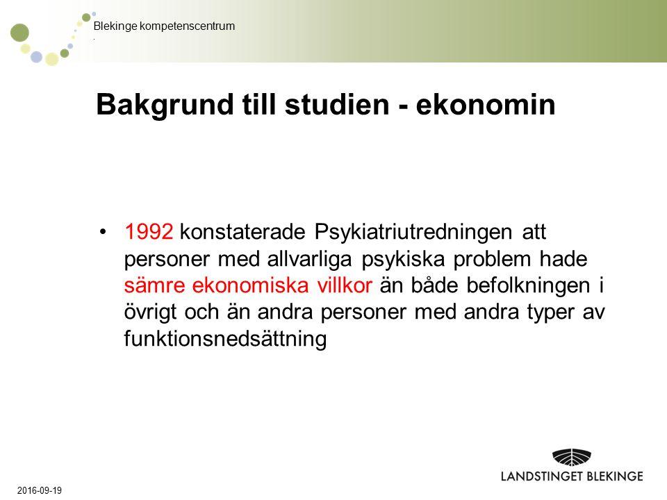 Blekinge kompetenscentrum. Bakgrund till studien - ekonomin 1992 konstaterade Psykiatriutredningen att personer med allvarliga psykiska problem hade s