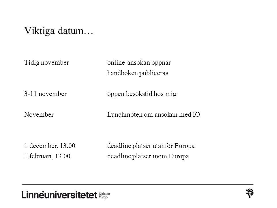 Viktiga datum… Tidig novemberonline-ansökan öppnar handboken publiceras 3-11 novemberöppen besökstid hos mig NovemberLunchmöten om ansökan med IO 1 december, 13.00deadline platser utanför Europa 1 februari, 13.00deadline platser inom Europa
