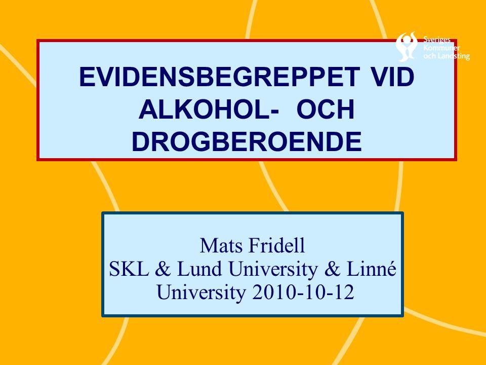 EVIDENSBEGREPPET VID ALKOHOL- OCH DROGBEROENDE Mats Fridell SKL & Lund University & Linné University 2010-10-12