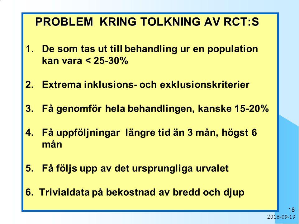 2016-09-19 18 PROBLEM KRING TOLKNING AV RCT:S PROBLEM KRING TOLKNING AV RCT:S 1. De som tas ut till behandling ur en population kan vara < 25-30% 2. E
