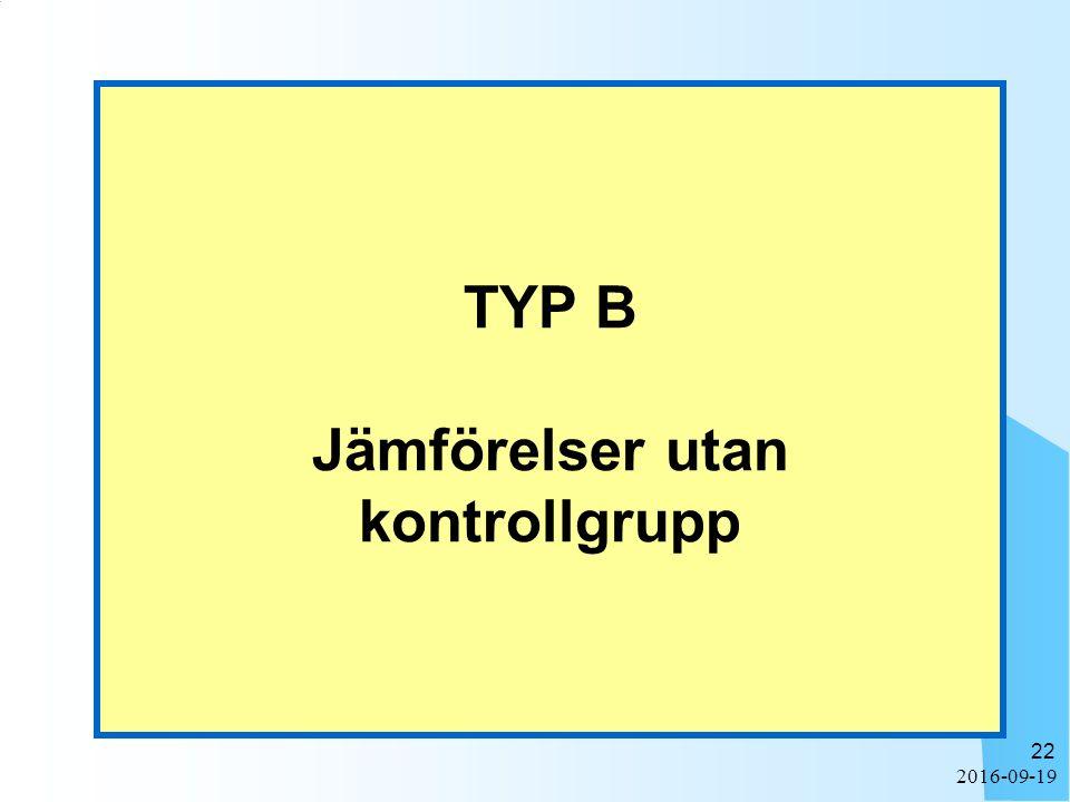 2016-09-19 22 TYP B Jämförelser utan kontrollgrupp