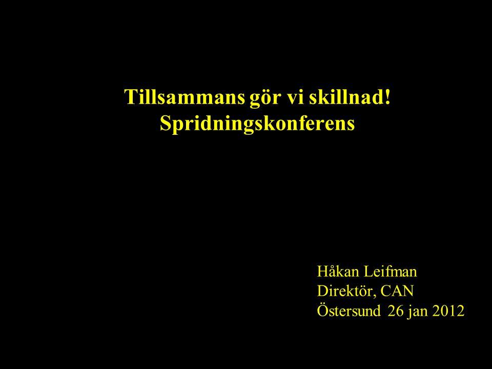 Tillsammans gör vi skillnad! Spridningskonferens Håkan Leifman Direktör, CAN Östersund 26 jan 2012