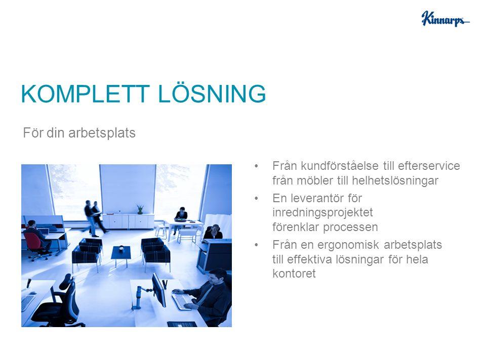Från kundförståelse till efterservice från möbler till helhetslösningar En leverantör för inredningsprojektet förenklar processen Från en ergonomisk arbetsplats till effektiva lösningar för hela kontoret KOMPLETT LÖSNING För din arbetsplats