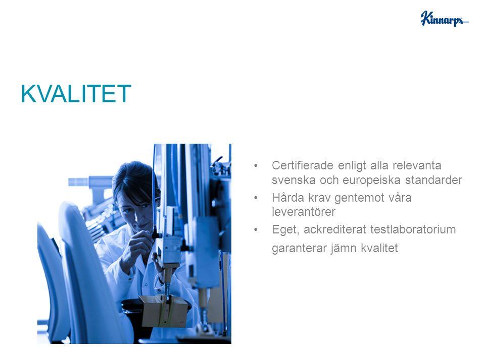Certifierade enligt alla relevanta svenska och europeiska standarder Hårda krav gentemot våra leverantörer Eget, ackrediterat testlaboratorium garante