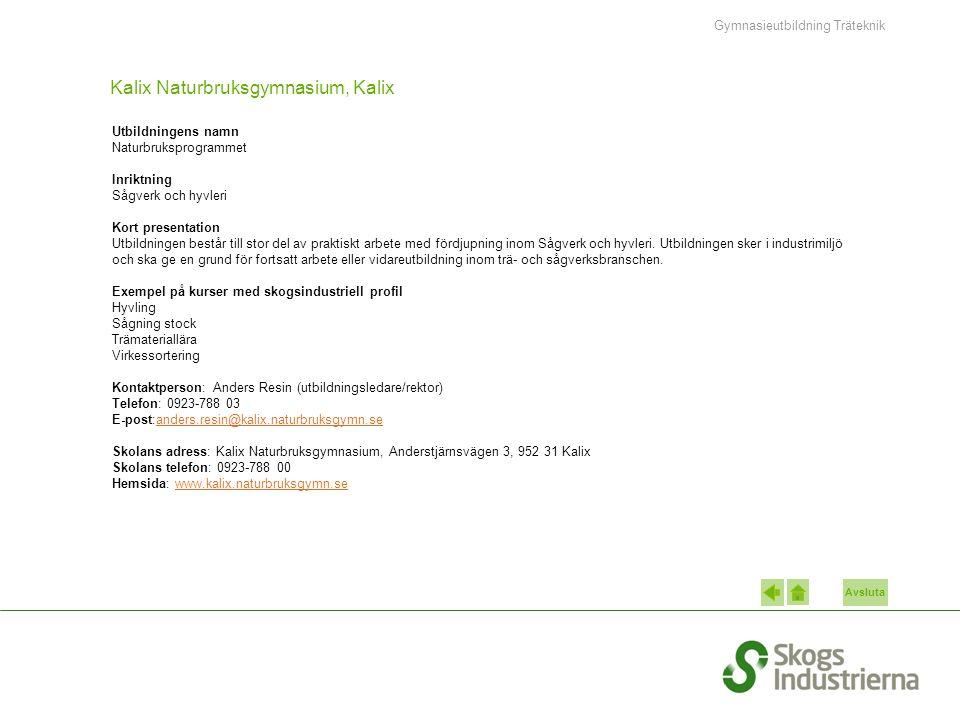 Avsluta Kalix Naturbruksgymnasium, Kalix Utbildningens namn Naturbruksprogrammet Inriktning Sågverk och hyvleri Kort presentation Utbildningen består till stor del av praktiskt arbete med fördjupning inom Sågverk och hyvleri.
