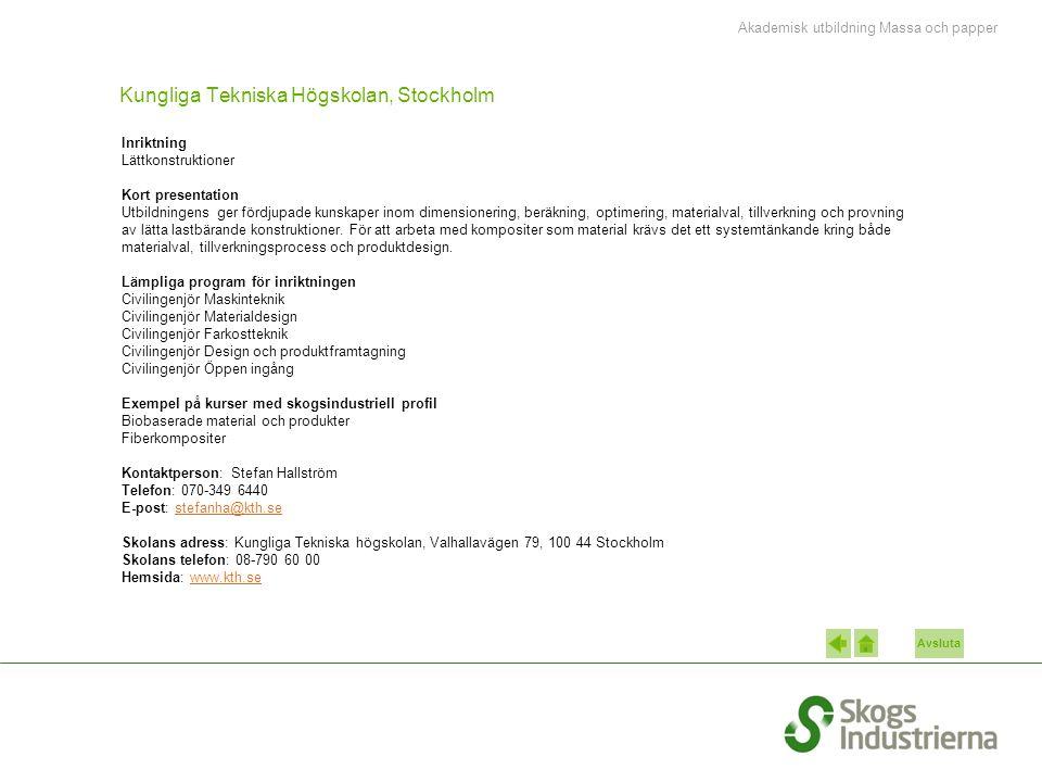 Avsluta Kungliga Tekniska Högskolan, Stockholm Inriktning Lättkonstruktioner Kort presentation Utbildningens ger fördjupade kunskaper inom dimensionering, beräkning, optimering, materialval, tillverkning och provning av lätta lastbärande konstruktioner.