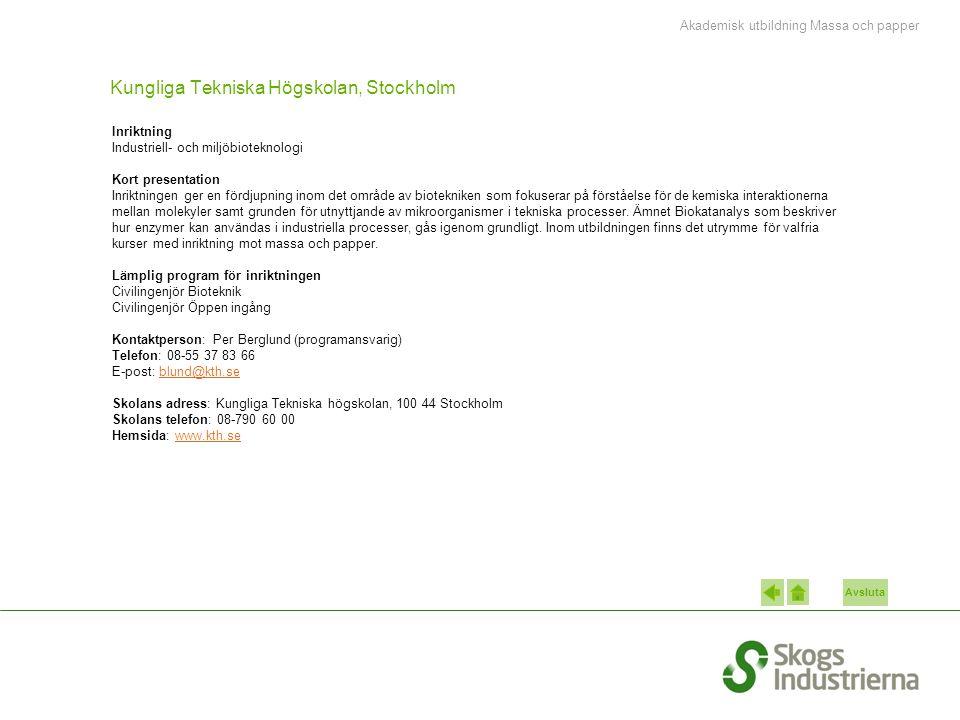 Avsluta Kungliga Tekniska Högskolan, Stockholm Inriktning Industriell- och miljöbioteknologi Kort presentation Inriktningen ger en fördjupning inom det område av biotekniken som fokuserar på förståelse för de kemiska interaktionerna mellan molekyler samt grunden för utnyttjande av mikroorganismer i tekniska processer.