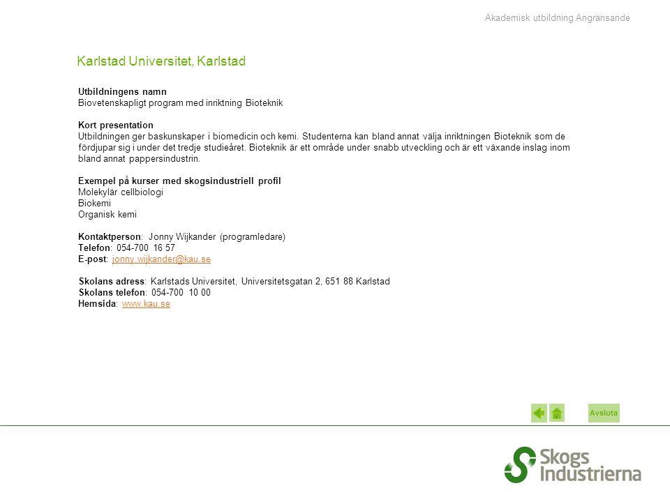 Avsluta Karlstad Universitet, Karlstad Utbildningens namn Biovetenskapligt program med inriktning Bioteknik Kort presentation Utbildningen ger baskunskaper i biomedicin och kemi.