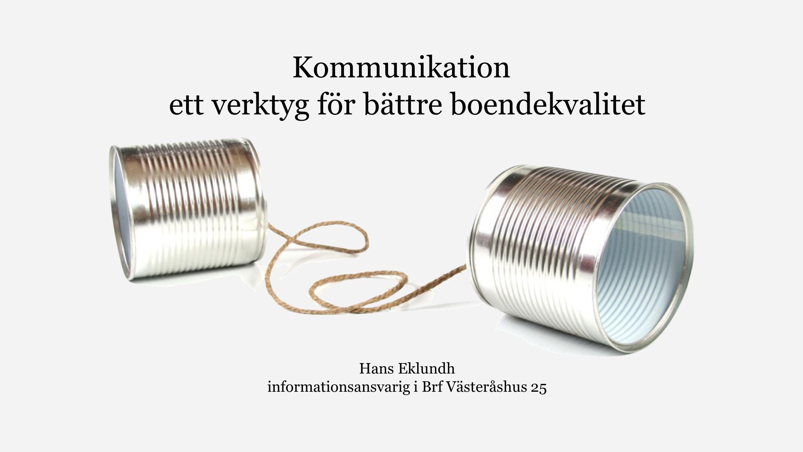Information ett verktyg för bättre boendekvalitet Hans Eklundh informationsansvarig i Brf Västeråshus 25 Kommunikation