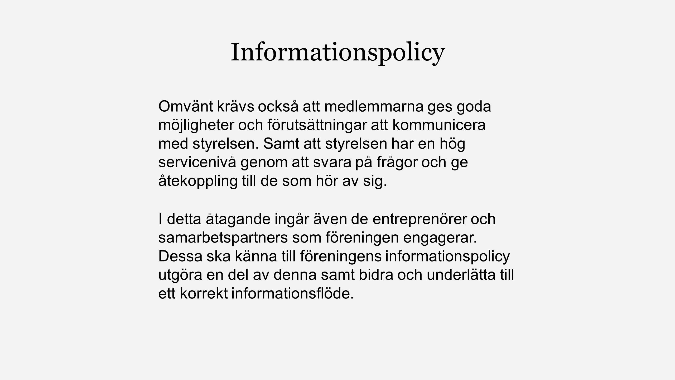 Informationspolicy Omvänt krävs också att medlemmarna ges goda möjligheter och förutsättningar att kommunicera med styrelsen.