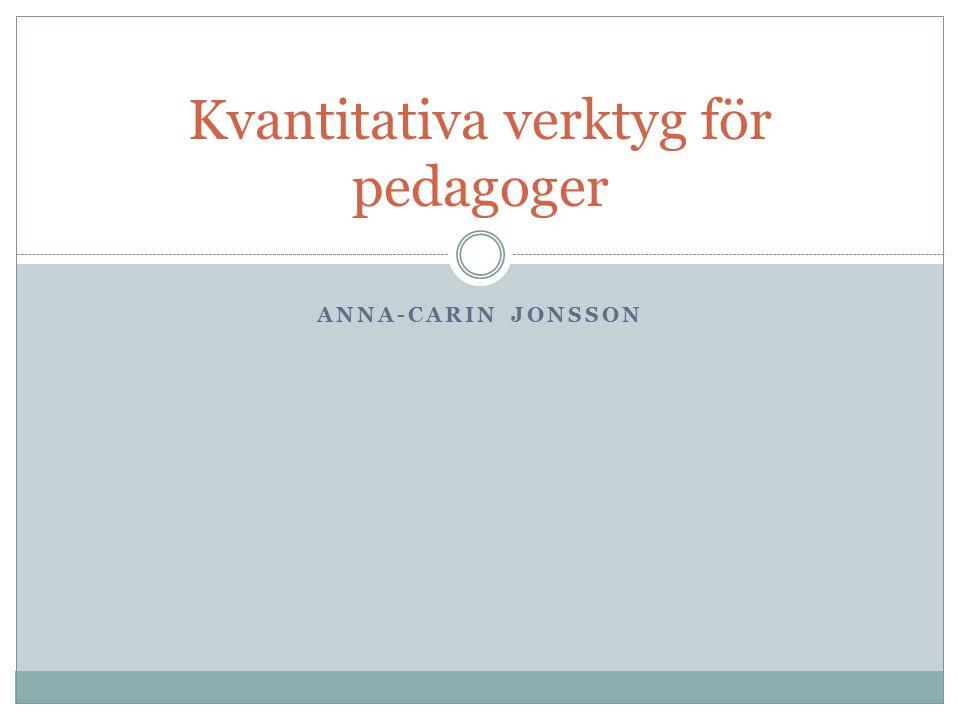ANNA-CARIN JONSSON Kvantitativa verktyg för pedagoger