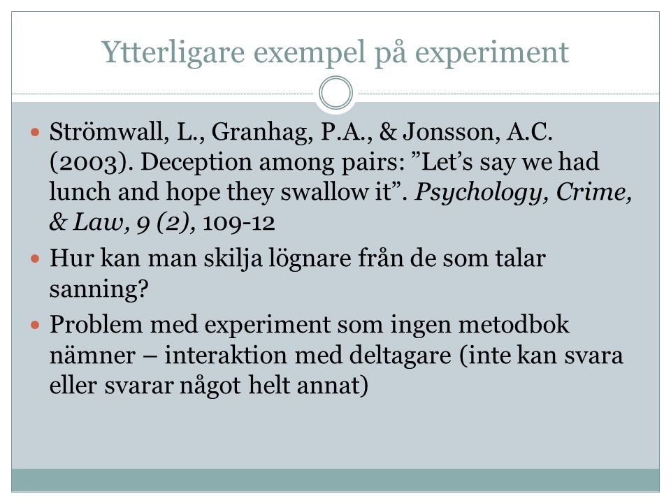 """Ytterligare exempel på experiment Strömwall, L., Granhag, P.A., & Jonsson, A.C. (2003). Deception among pairs: """"Let's say we had lunch and hope they s"""