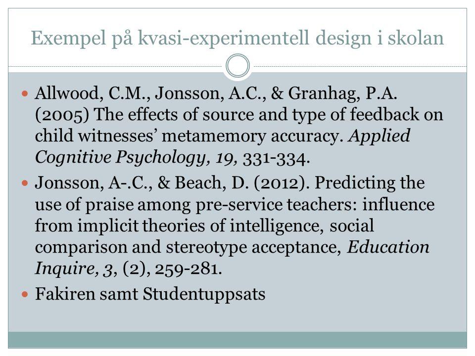 Exempel på kvasi-experimentell design i skolan Allwood, C.M., Jonsson, A.C., & Granhag, P.A.