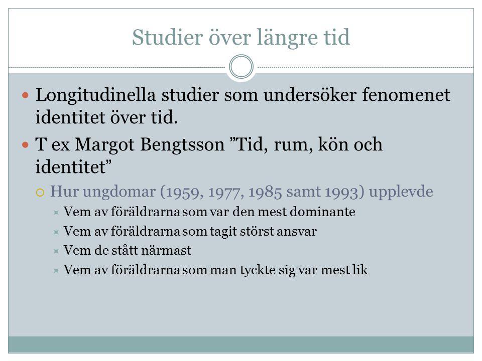 """Studier över längre tid Longitudinella studier som undersöker fenomenet identitet över tid. T ex Margot Bengtsson """" Tid, rum, kön och identitet """"  Hu"""