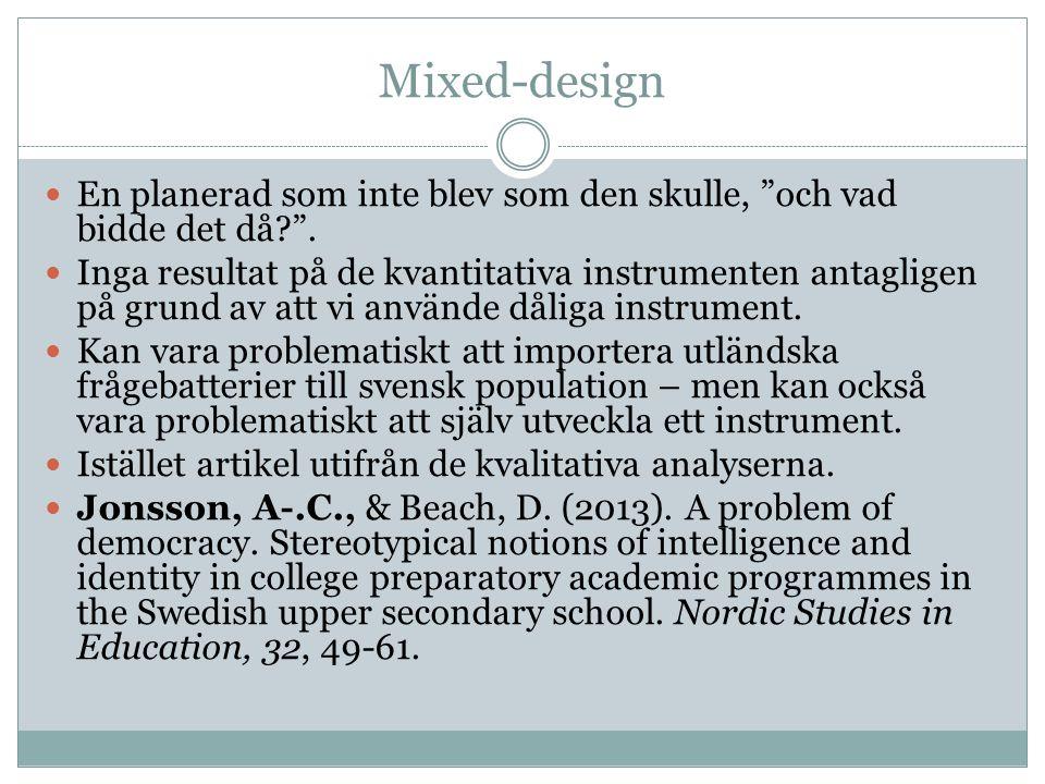 """Mixed-design En planerad som inte blev som den skulle, """"och vad bidde det då?"""". Inga resultat på de kvantitativa instrumenten antagligen på grund av a"""