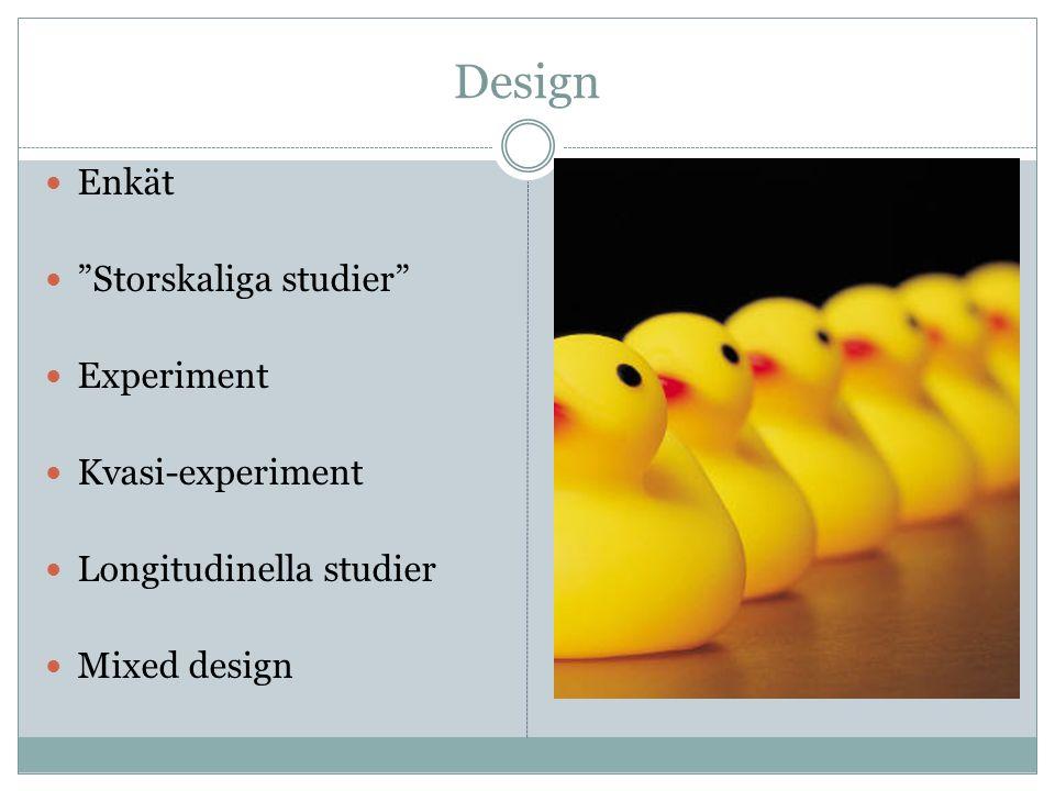 "Design Enkät ""Storskaliga studier"" Experiment Kvasi-experiment Longitudinella studier Mixed design"