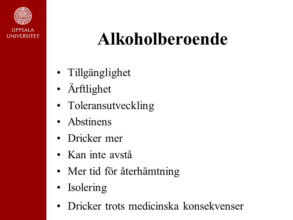 Alkoholberoende Tillgänglighet Ärftlighet Toleransutveckling Abstinens Dricker mer Kan inte avstå Mer tid för återhämtning Isolering Dricker trots medicinska konsekvenser
