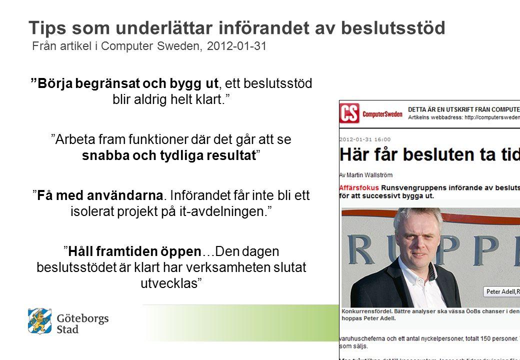 Tips som underlättar införandet av beslutsstöd Från artikel i Computer Sweden, 2012-01-31 Börja begränsat och bygg ut, ett beslutsstöd blir aldrig helt klart. Arbeta fram funktioner där det går att se snabba och tydliga resultat Få med användarna.