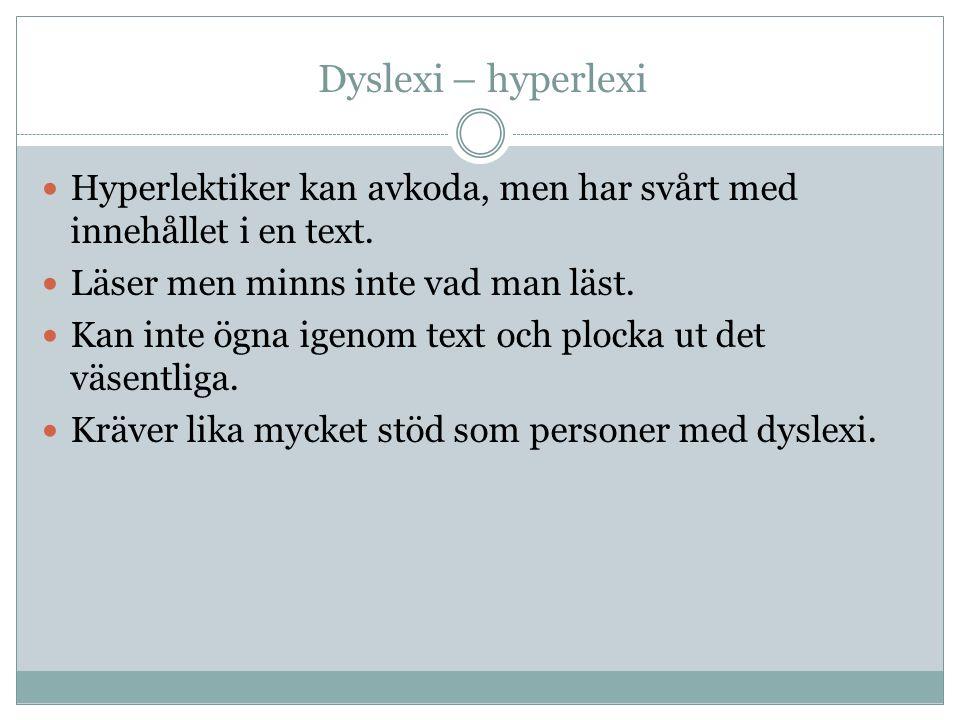 Dyslexi – hyperlexi Hyperlektiker kan avkoda, men har svårt med innehållet i en text.