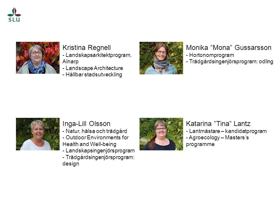 Kristina Regnell - Landskapsarkitektprogram, Alnarp - Landscape Architecture - Hållbar stadsutveckling Inga-Lill Olsson - Natur, hälsa och trädgård - Outdoor Environments for Health and Well-being - Landskapsingenjörsprogram - Trädgårdsingenjörsprogram: design Monika Mona Gussarsson - Hortonomprogram - Trädgårdsingenjörsprogram: odling Katarina Tina Lantz - Lantmästare – kandidatprogram - Agroecology – Masters's programme