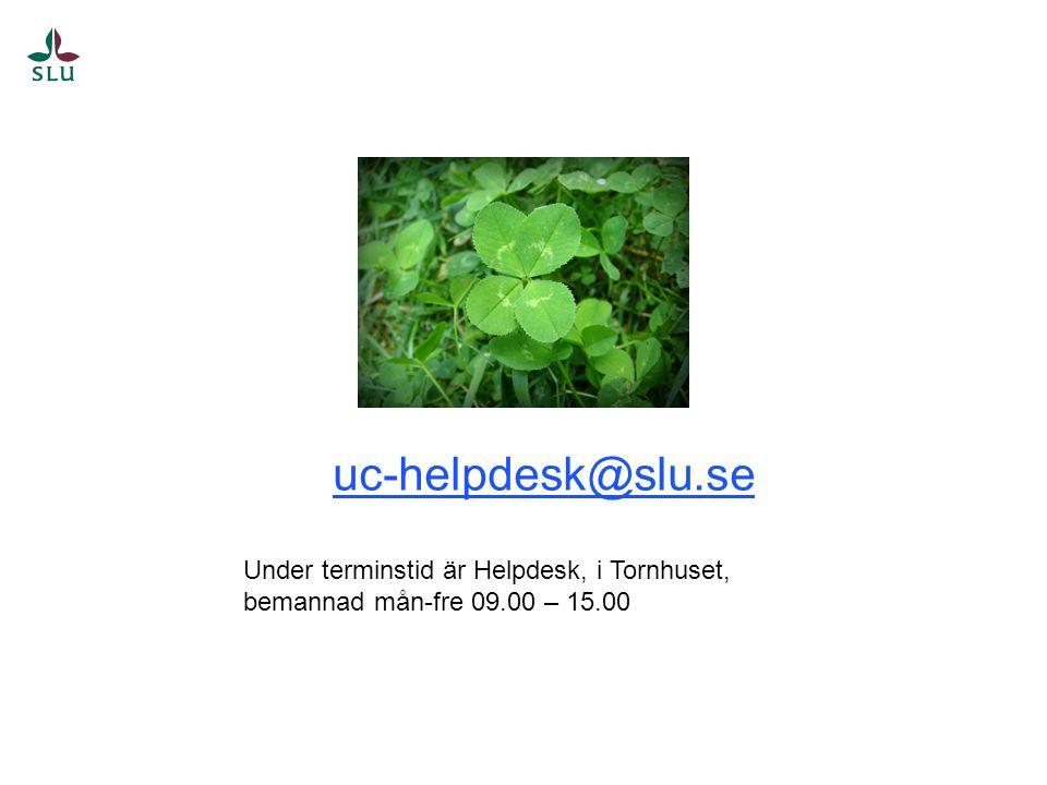 uc-helpdesk@slu.se Under terminstid är Helpdesk, i Tornhuset, bemannad mån-fre 09.00 – 15.00