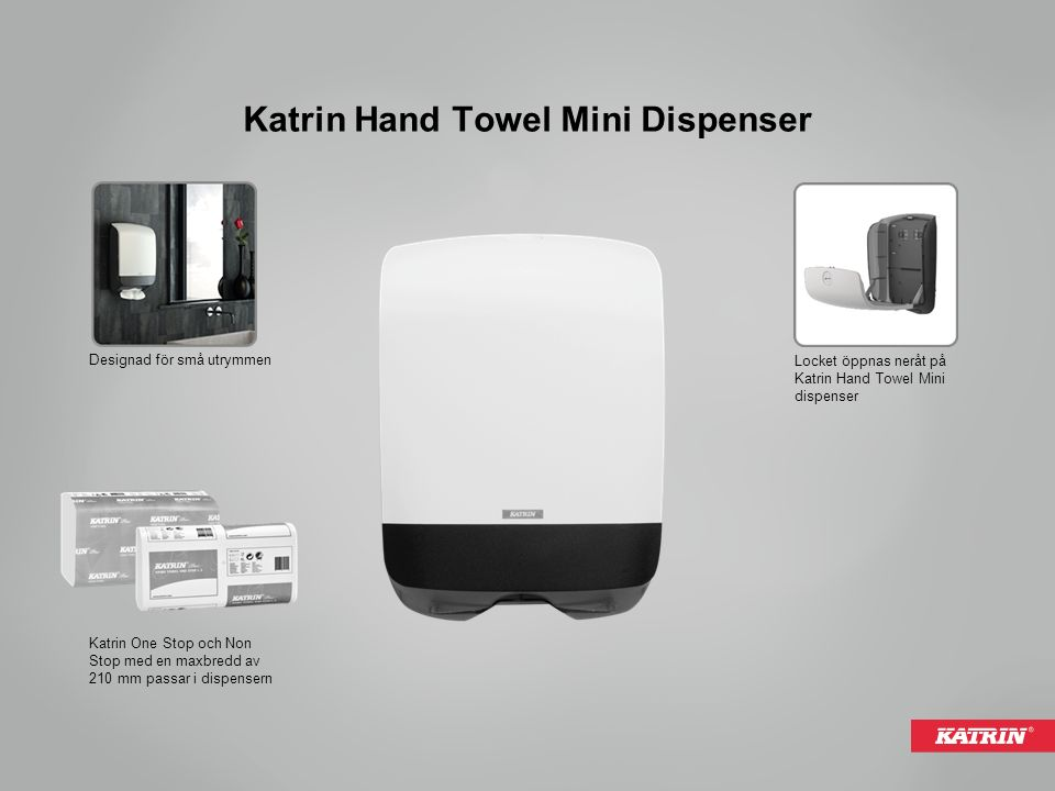 Katrin Hand Towel Mini Dispenser Designad för små utrymmen Locket öppnas neråt på Katrin Hand Towel Mini dispenser Katrin One Stop och Non Stop med en maxbredd av 210 mm passar i dispensern