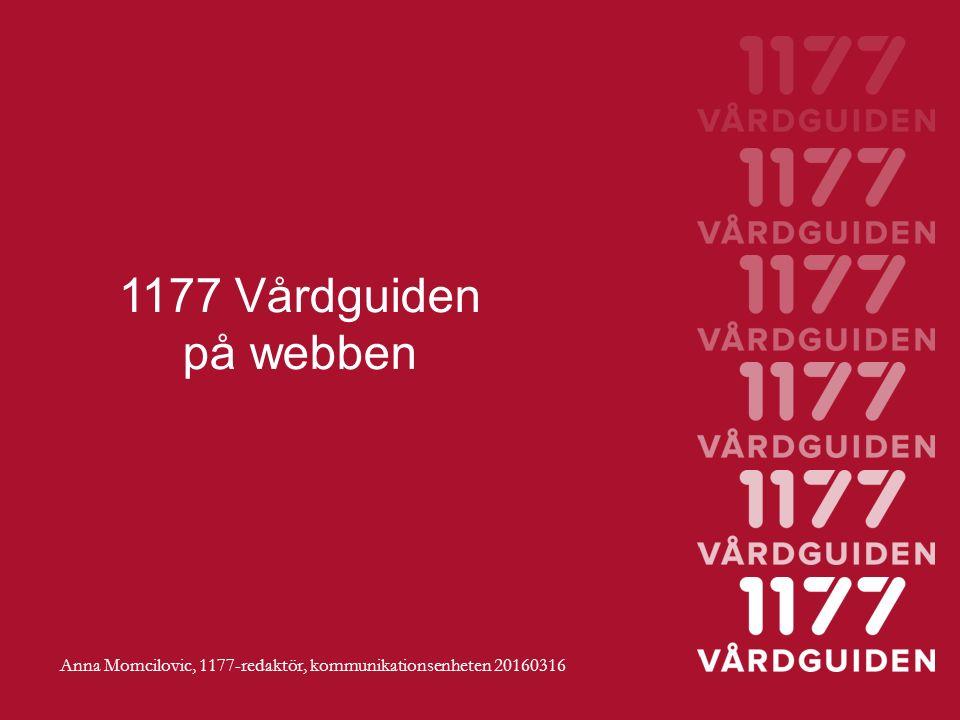 1177 Vårdguiden på webben Anna Momcilovic, 1177-redaktör, kommunikationsenheten 20160316
