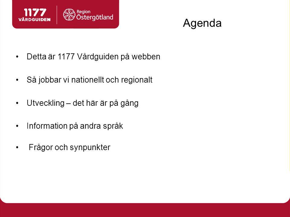 Agenda Detta är 1177 Vårdguiden på webben Så jobbar vi nationellt och regionalt Utveckling – det här är på gång Information på andra språk Frågor och