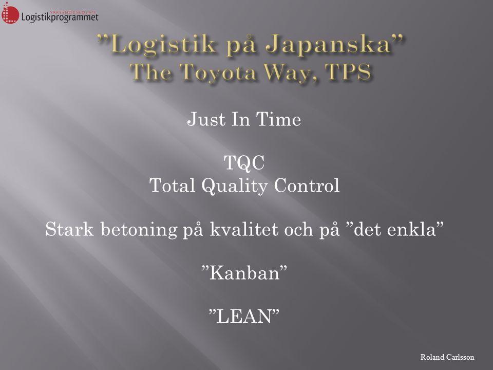 Roland Carlsson Just In Time TQC Total Quality Control Stark betoning på kvalitet och på det enkla Kanban LEAN