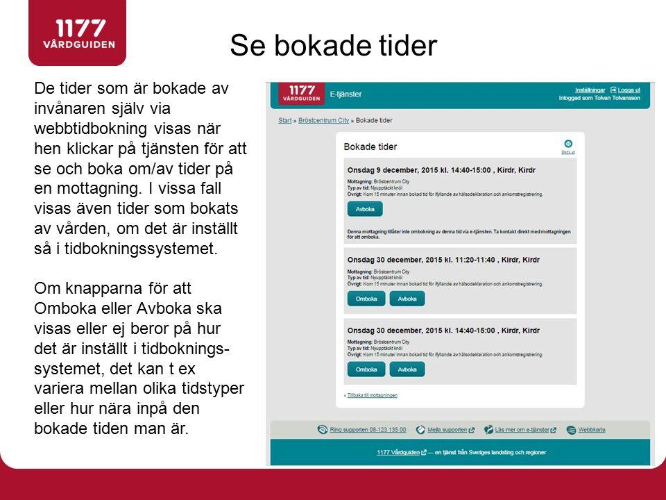 De tider som är bokade av invånaren själv via webbtidbokning visas när hen klickar på tjänsten för att se och boka om/av tider på en mottagning. I vis