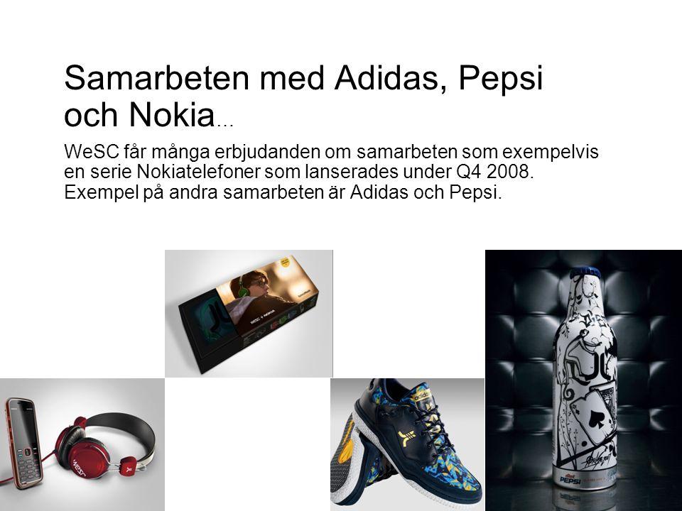 Samarbeten med Adidas, Pepsi och Nokia … WeSC får många erbjudanden om samarbeten som exempelvis en serie Nokiatelefoner som lanserades under Q4 2008.