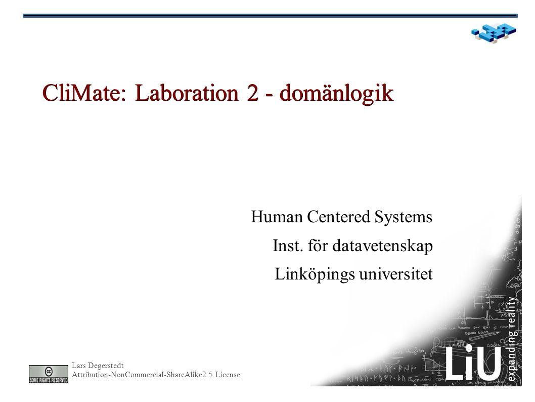 Lars Degerstedt Attribution-NonCommercial-ShareAlike2.5 License CliMate följer Tre-lager-arkitektur De tre lagren presentation: användarhändelser+grafik+resultat domänlogik: håller systemets funktioner databasaccess: databas + sql-hantering Paketen i CliMate: climate.ui (inkl climate.ui.action och climate.ui.update) är presentation climate.domain är domänlogik climate.database är databasaccess Varför lager: separera olika uppgifter i olika delar statisk uppdelning: vilken fil/klass gör vad