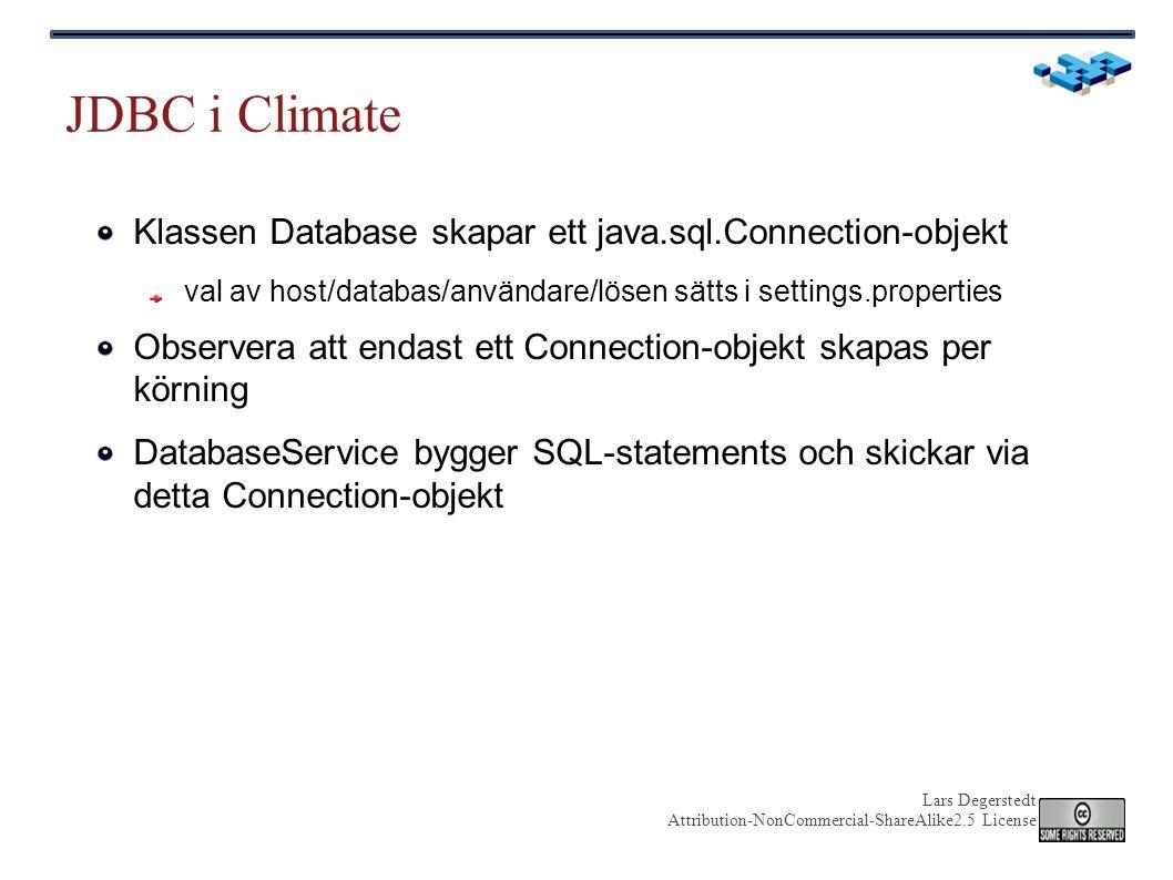 Lars Degerstedt Attribution-NonCommercial-ShareAlike2.5 License JDBC i Climate Klassen Database skapar ett java.sql.Connection-objekt val av host/data