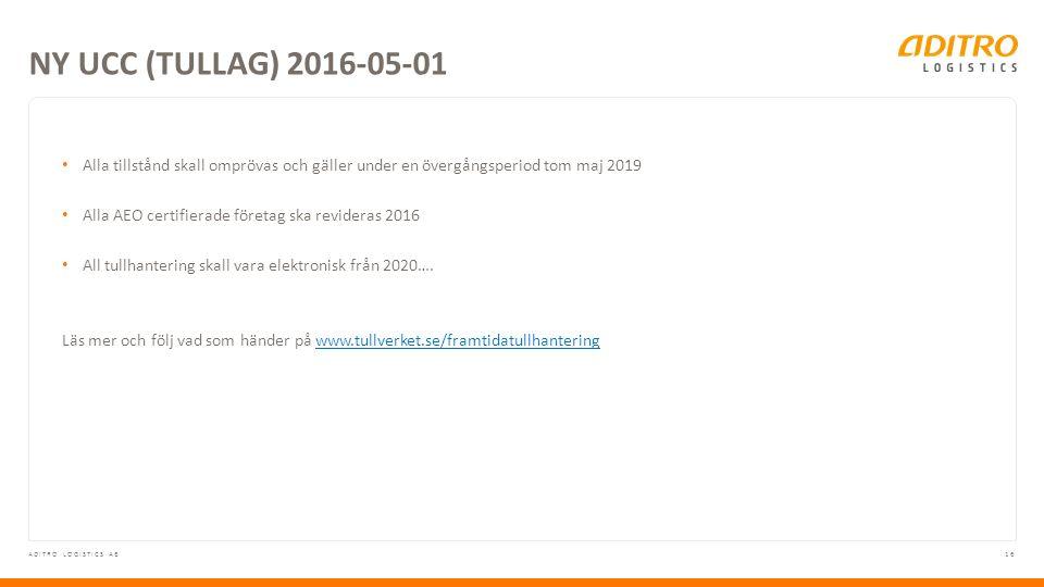 16ADITRO LOGISTICS AB Alla tillstånd skall omprövas och gäller under en övergångsperiod tom maj 2019 Alla AEO certifierade företag ska revideras 2016 All tullhantering skall vara elektronisk från 2020….