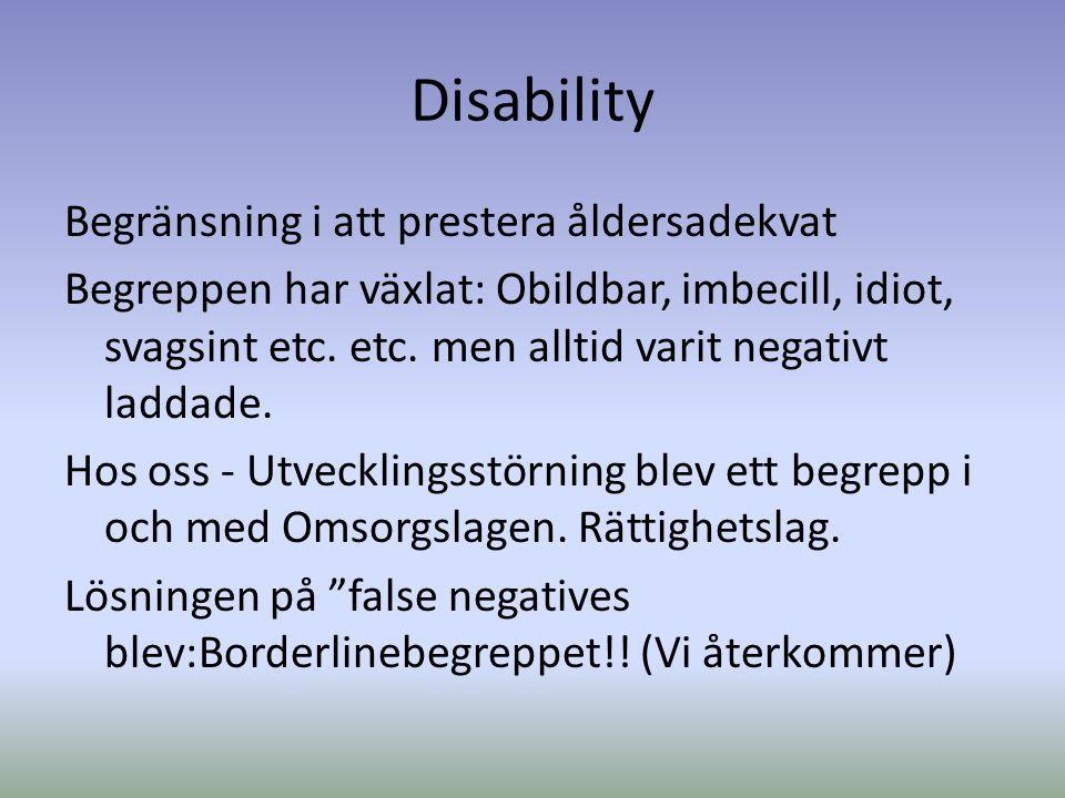 Disability Begränsning i att prestera åldersadekvat Begreppen har växlat: Obildbar, imbecill, idiot, svagsint etc. etc. men alltid varit negativt ladd