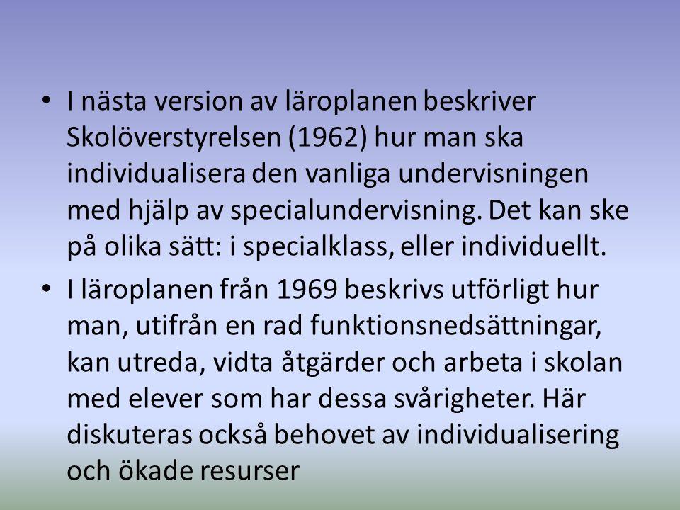 I nästa version av läroplanen beskriver Skolöverstyrelsen (1962) hur man ska individualisera den vanliga undervisningen med hjälp av specialundervisni