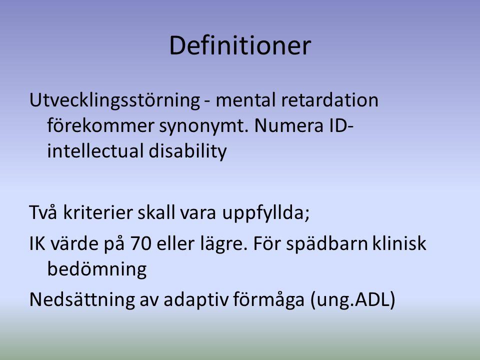 Definitioner Utvecklingsstörning - mental retardation förekommer synonymt. Numera ID- intellectual disability Två kriterier skall vara uppfyllda; IK v