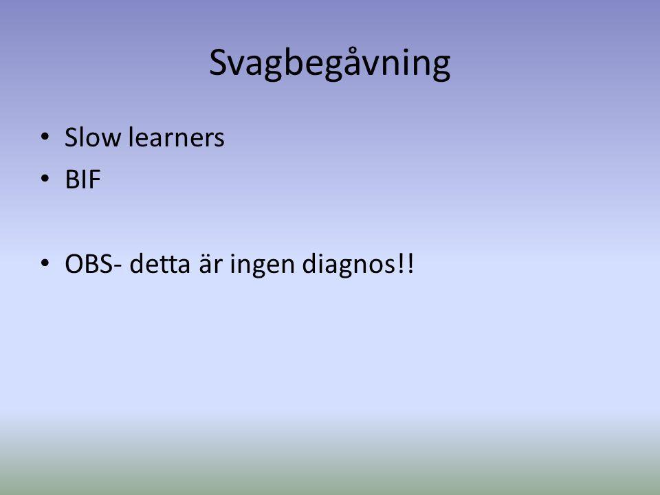 Svagbegåvning Slow learners BIF OBS- detta är ingen diagnos!!