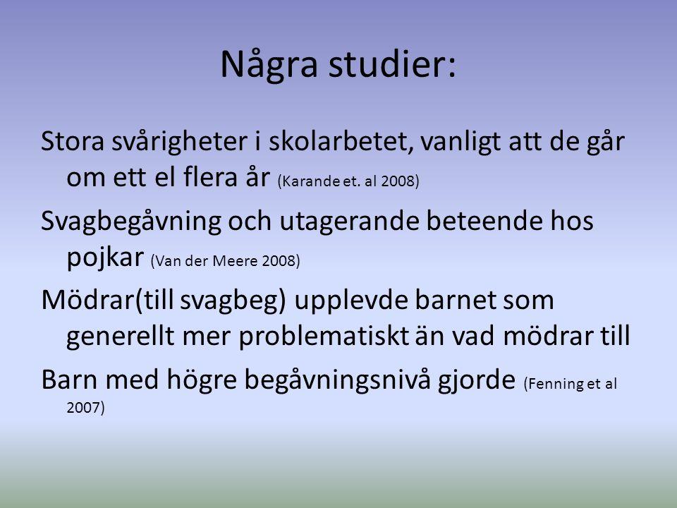Några studier: Stora svårigheter i skolarbetet, vanligt att de går om ett el flera år (Karande et. al 2008) Svagbegåvning och utagerande beteende hos