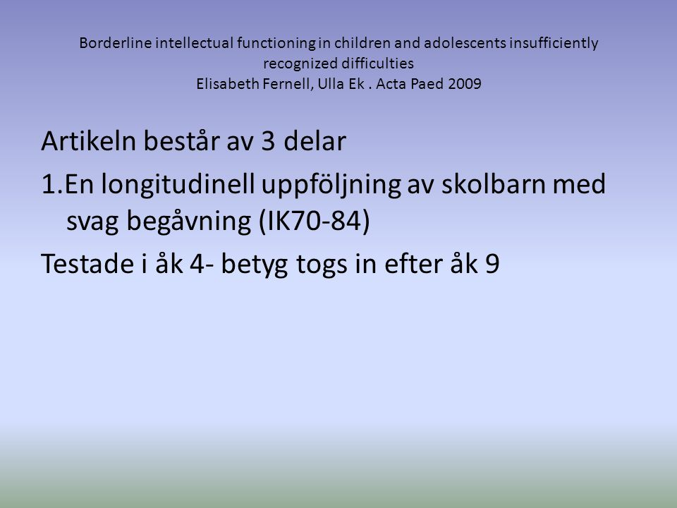 Borderline intellectual functioning in children and adolescents insufficiently recognized difficulties Elisabeth Fernell, Ulla Ek. Acta Paed 2009 Arti